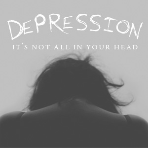 "Depression. It's not ""All in your head""."